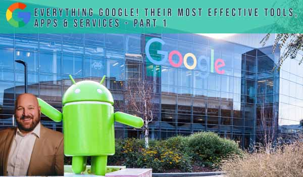 Everything Google! Their Most Effective Tools, Apps & Services