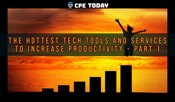 The Hottest Tech Tools and Services To Increase Productivity - Part 1