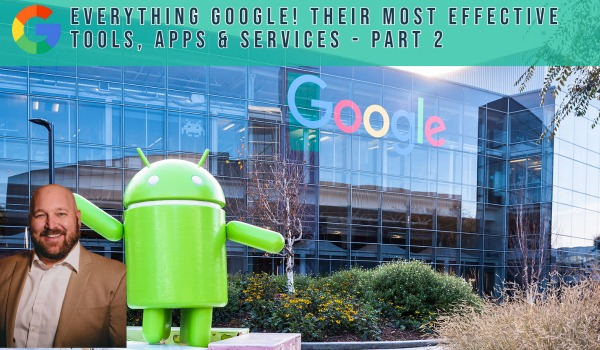 Everything Google! Their Most Effective Tools, Apps & Services - Part 2